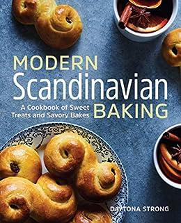 Modern Scandinavian Baking: A Cookbook of Sweet Treats and Savory Bakes by [Daytona Strong]