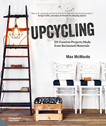 Upcycling: 20 Creative Projects Made from Reclaimed Materials (English Edition)