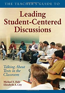 The Teacher′s Guide to Leading Student-Centered Discussions: Talking About Texts in the Classroom