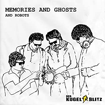 Memories and Ghosts and Robots