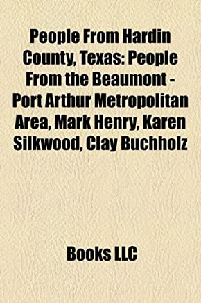 People from Hardin County, Texas: People from the Beaumont - Port Arthur Metropolitan Area, Mark Henry, Karen Silkwood, Clay Buchholz