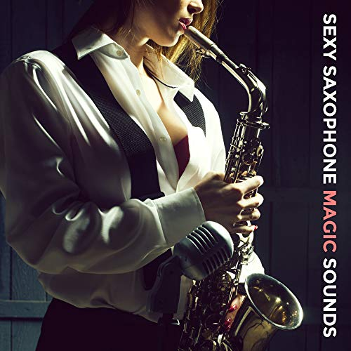 Sexy Saxophone Magic Sounds: 15 Top 2019 Smooth Jazz Tracks, Music with Magical Sax Sounds, Vintage Melodies for Many Occasions Like Romantic Dinner or Coffee with Friends