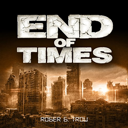 End of Times                   By:                                                                                                                                 Roger G. Trow                               Narrated by:                                                                                                                                 Johnny Robinson                      Length: 12 hrs and 11 mins     Not rated yet     Overall 0.0