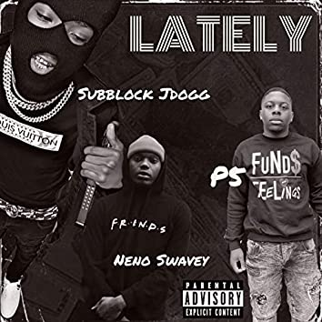 Lately (feat. Subblock Jdogg & Neno Swavey)