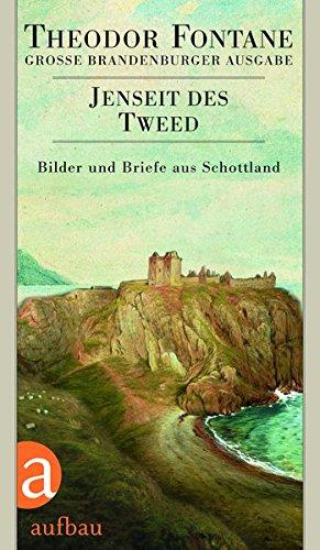 Jenseit des Tweed: Bilder und Briefe aus Schottland. Das reiseliterarische Werk, Band 2. Große Brandenburger Ausgabe