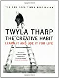 The Creative Habit - Learn It and Use It for Life