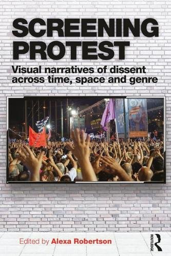Screening Protest: Visual narratives of dissent across time, space and genre