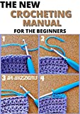 THE NEW CROCHETING MANUAL : THE COMPLETE CROCHETING MANUAL FOR THE BEGINNERS AND DUMMIES (English Edition)
