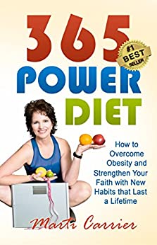 365 Power Diet: How to Overcome Obesity and  Strengthen Your Faith with New Habits that Last a Lifetime by [Marti Carrier]