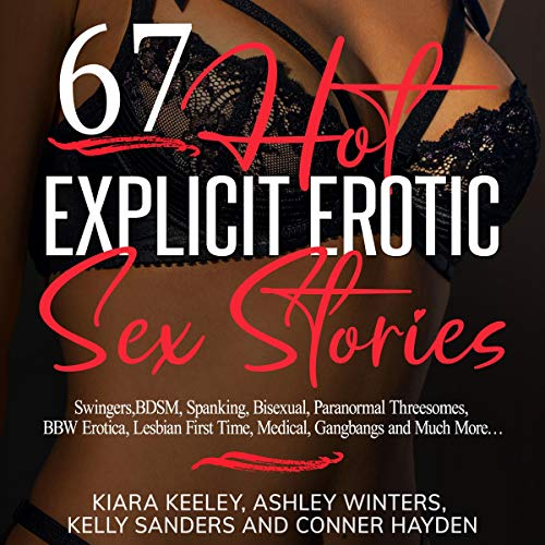 『67 Hot Explicit Erotic Sex Stories: Swingers, BDSM, Spanking, Bisexual, Paranormal Threesomes, BBW Erotica, Lesbian First Time, Medical, Gangbangs and Much More...』のカバーアート