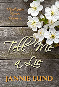 Tell Me a Lie (Madigan River Book 1) by [Jannie  Lund]