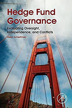 Hedge Fund Governance: Evaluating Oversight, Independence, and Conflicts by [Jason Scharfman]