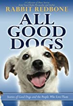 All Good Dogs: Stories about Good Dogs and the People Who Love Them