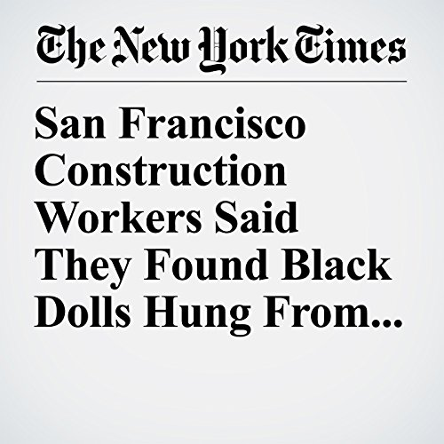 San Francisco Construction Workers Said They Found Black Dolls Hung From Nooses copertina