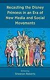 Recasting the Disney Princess in an Era of New Media and Social Movements (English Edition)