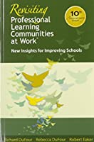 Revisiting Professional Learning Communitis at Work: New Insights for Improving Schools