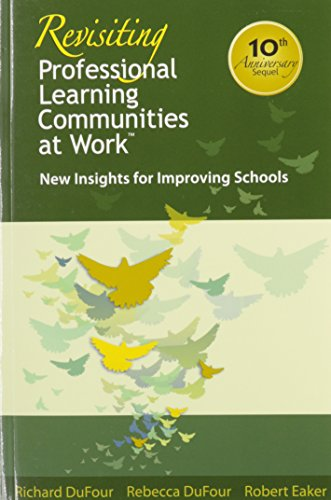 Revisiting Professional Learning Communities At Work New Insights For Improving Schools The Most Extensive Practical And Authoritative Plc Resource To Date
