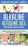 Alkaline Ketogenic Oils For Cooking, Health & Beauty: Stimulate Healing, Lose Weight and Feel Amazing with Alkaline Keto Oils & Recipes (8)
