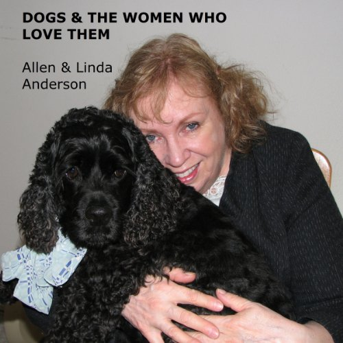 Dogs and the Women Who Love Them: Extraordinary True Stories of Loyalty, Healing, and Inspiration audiobook cover art