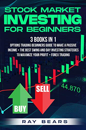 Stock Market Investing For Beginners: 3 BOOKS IN 1: Options Trading Beginners Guide To Make a Passive Income + The Best SWING and DAY Investing Strategies To Maximize Your Profit +