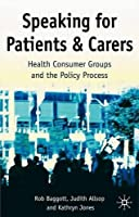 Speaking for Patients and Carers: Health Consumer Groups and the Policy Process by Rob Baggott Judith Allsop Kathryn Jones(2004-11-12)