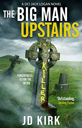 The Big Man Upstairs: A Scottish Crime Thriller (DCI Logan Crime Thrillers Book 7) (English Edition)