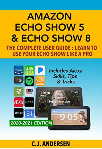 Amazon Echo Show 5 Echo Show 8 The Complete User Guide Learn to Use Your Echo Show Like A Pro product image
