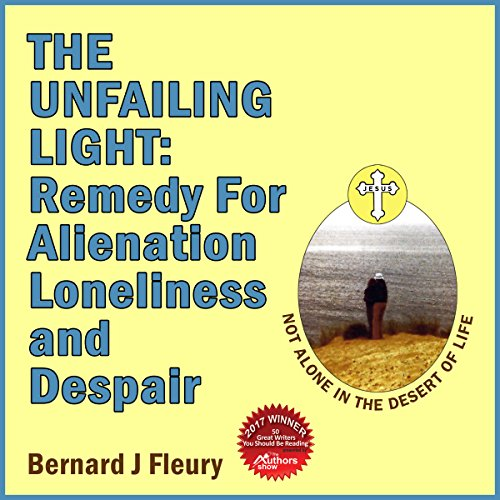 The Unfailing Light: Remedy for Alienation, Loneliness and Despair audiobook cover art