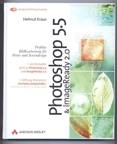 Photoshop 5.5 und ImageReady 2.0 . Perfekte Bildbearbeitung für Print- und Screendesign (DPI Grafik)