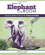 There`s an Elephant in the Room: Exposing Hidden Truths in the Science of Health