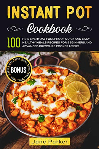 Instant Pot Cookbook: 100 New Everyday Foolproof Quick and Easy Healthy Meals Recipes for Beginners and Advanced Pressure Cooker Users (Instant Pot Cookbook Series)