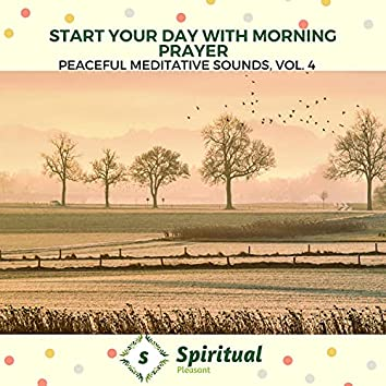 Start Your Day With Morning Prayer - Peaceful Meditative Sounds, Vol. 4
