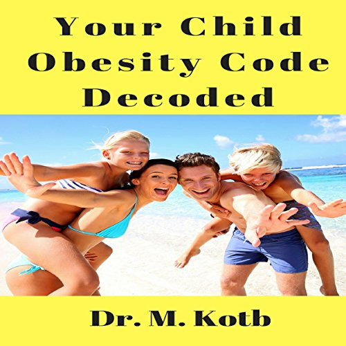 Your Child Obesity Code Decoded audiobook cover art