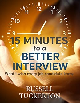 15 Minutes to a Better Interview: What I Wish EVERY Job Candidate Knew by [Russell Tuckerton]