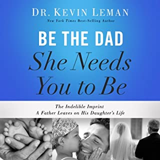 Be the Dad She Needs You to Be cover art