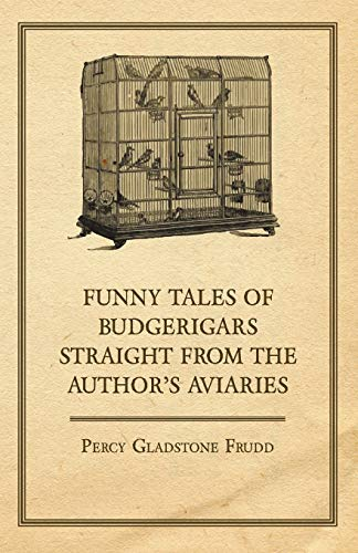 Funny Tales of Budgerigars Straight from the Author's Aviaries (English Edition)