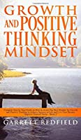 Growth and Positive Thinking Mindset: Complete Step by Step Guide on How to obtain The Best Mindset for Growth and Positive Thinking to Achieve Success in Life and Live Your Dreams (Improve Yourself)