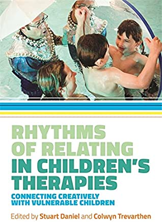 Rhythms of Relating in Children's Therapies: Connecting Creatively with Vulnerable Children