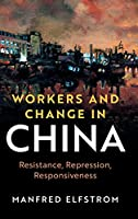 Workers and Change in China: Resistance, Repression, Responsiveness (Cambridge Studies in Contentious Politics)