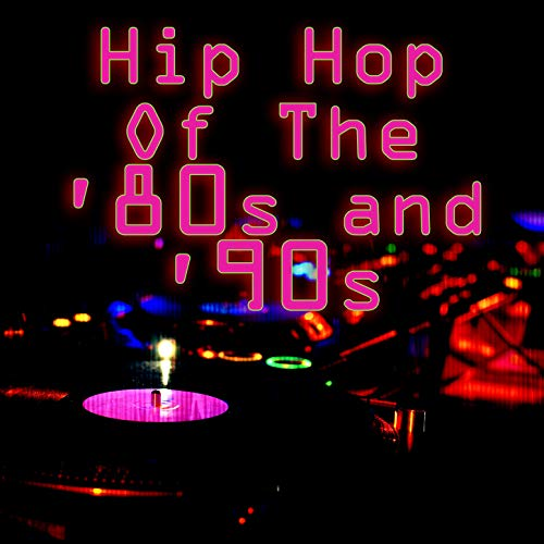 Hip Hop of the '80s & '90s (Re-R...