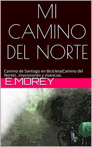 MI CAMINO DEL NORTE: Camino de Santiago en bicicleta (Camino del Norte), impresiones y vivencias. eBook: Morey, E.: Amazon.es: Tienda Kindle