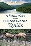 Historic Tales of the Pennsylvania Wilds (American Chronicles)