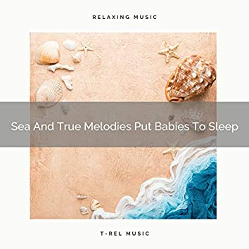Sea And True Melodies Put Babies To Sleep