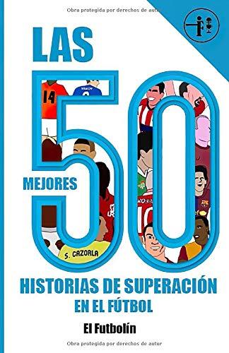 Las 50 mejores historias de superación en el fútbol