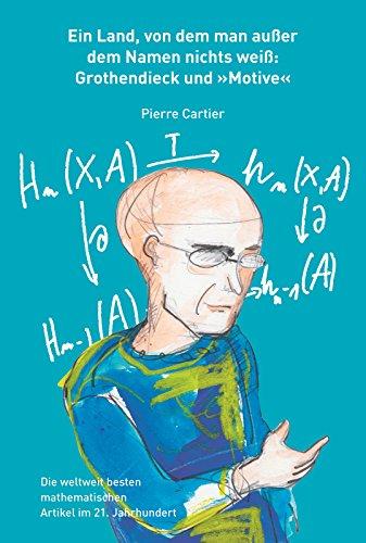 """Ein Land, von dem man außer dem Namen nichts weiß:: Grothendieck und """"Motive"""" (Die weltweit besten mathematischen Artikel im 21. Jahrhundert 6)"""