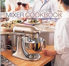 The Ultimate Mixer Cookbook: 150 International Recipes Made Effortlessly