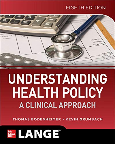 Compare Textbook Prices for Understanding Health Policy: A Clinical Approach, Eighth Edition 8 Edition ISBN 9781260454260 by Bodenheimer, Thomas,Grumbach, Kevin