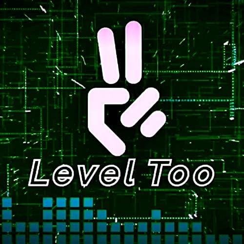 Level Too