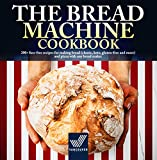 The Bread Machine Cookbook: 200+ Fuss-free Recipes for Making Bread (Classic, Keto, Gluten-free and...