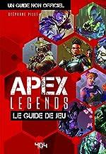 Apex Legends - Le guide de jeu de Stéphane PILET